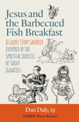 Jesus and the Barbecued Fish Breakfast: A Gospel Story Sampler Inspired by the Spiritual Exercises of St. Ignatius