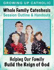 [Helping Our Family Whole Family Catechesis] Helping Our Family Help Build the Reign of God (eResource): Whole Family Catechesis Session