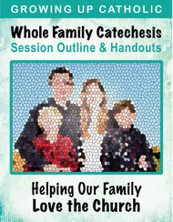 [Helping Our Family Whole Family Catechesis] Helping Our Family Learn to Love the Church (eResource): Whole Family Catechesis Session