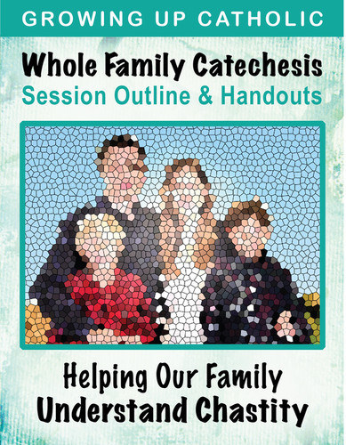 [Helping Our Family Whole Family Catechesis] Helping Our Family Understand Chastity (eResource): Whole Family Catechesis Session