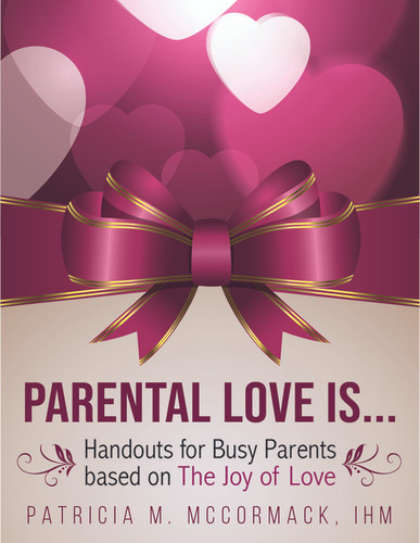 Parental Love Is... (eResource): Handouts/Small Group Sessions for Busy Parents on The Joy of Love