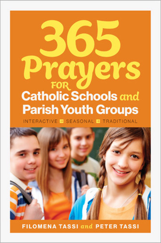365 Prayers for Catholic Schools & Parish Youth Groups: Interactive, Seasonal, Traditional
