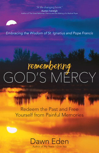Remembering God's Mercy: Redeem the Past and Free Yourself from Painful Memories