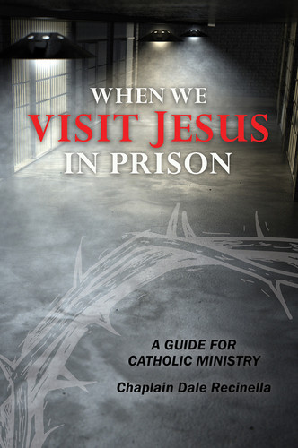 When We Visit Jesus In Prison: Guide for Catholic Ministry