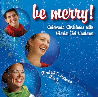 Be Merry (CD): Celebrating Christmas with Gloriae Dei Cantores