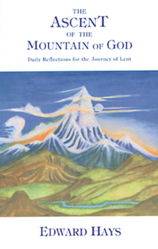 The Ascent of the Mountain of God: Daily Reflections for the Journey of Lent