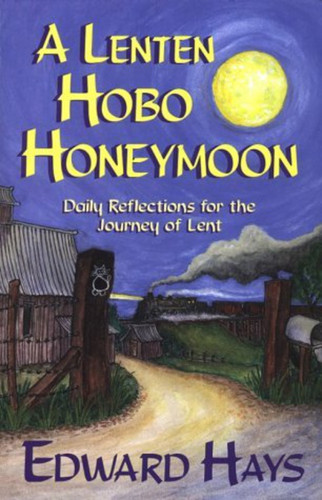 A Lenten Hobo Honeymoon: Daily Reflections for the Journey of Lent