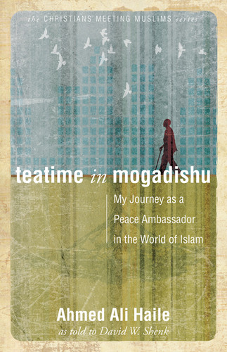 [Christians Meeting Muslims series] Teatime in Mogadishu: My Journey as a Peace Ambassador in the World of Islam
