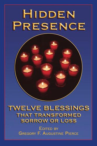 Hidden Presence: Twelve Blessings That Transformed Sorrow or Loss