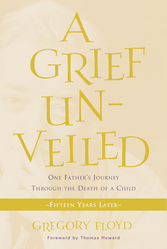 Grief Unveiled - Fifteen Years Later: One Father's Journey through the Death of a Child