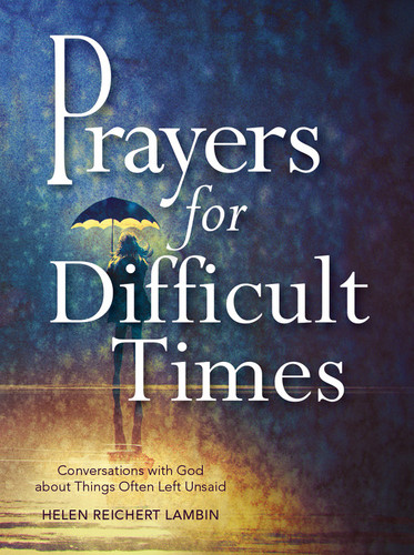 Prayers for Difficult Times: Conversations with God about Things Often Left Unsaid