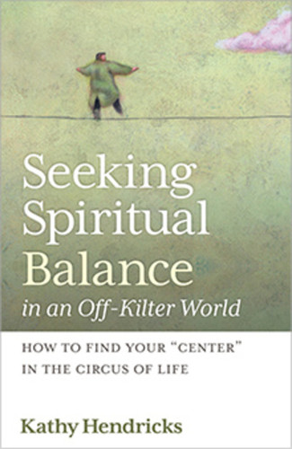 "Seeking Spiritual Balance in an Off-Kilter World: How to Find Your ""Center"" in the Circus of Life"