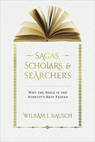 Sagas, Scholars, & Searchers: Why the Bible is the Atheist's Best Friend