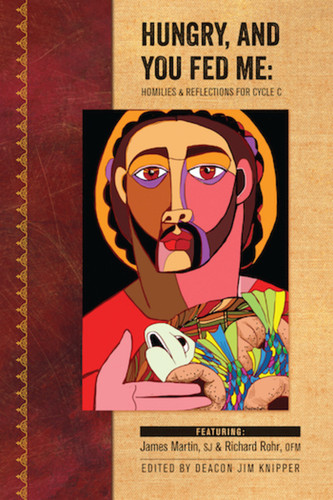 [Homilists for the Homeless] Hungry, and You Fed Me: Homilies & Reflections for Cycle C