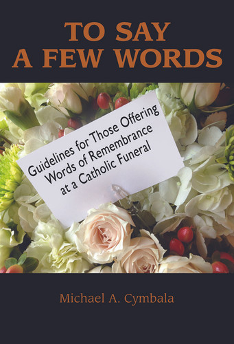 To Say a Few Words (Booklet): Guidelines for Those Offering Words of Remembrance at a Catholic Funeral