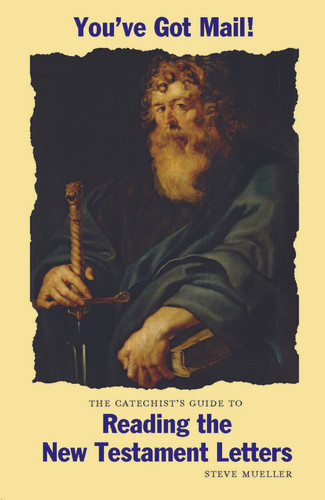[Catechist's Guide to Scripture series] You've Got Mail!: The Catechist's Guide to Reading the New Testament Letters