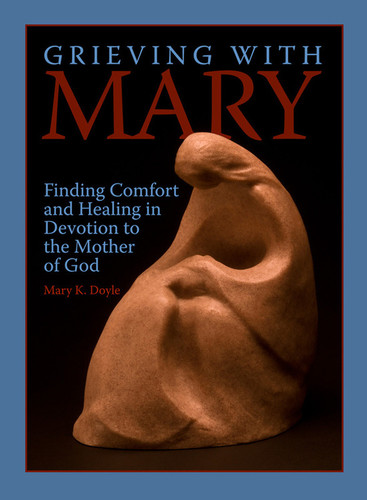Grieving with Mary: Finding Comfort and Healing in Devotion to the Mother of God