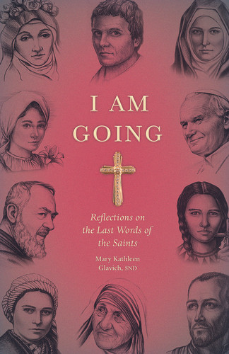 I Am Going: Reflections on the Last Words of the Saints