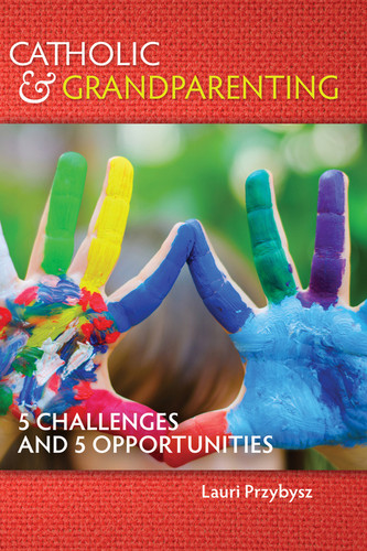 Catholic and Grandparenting: 5 Challenges and 5 Opportunities