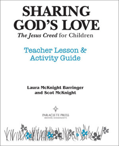 [The Jesus Creed series] Sharing God's Love - The Jesus Creed for Children (Spiral): Teacher Lesson & Activity Guide