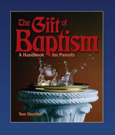 [Gift of the Sacraments series] The Gift of Baptism: A Handbook for Parents