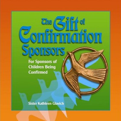 [Gift of the Sacraments series] The Gift of Confirmation Sponsors: For Sponsors of Children Being Confirmed