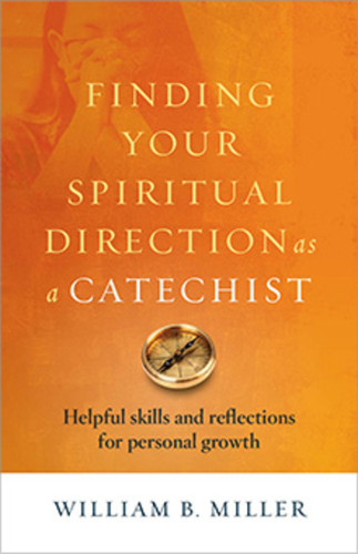 Finding Your Spiritual Direction as a Catechist: Tools for Personal Growth