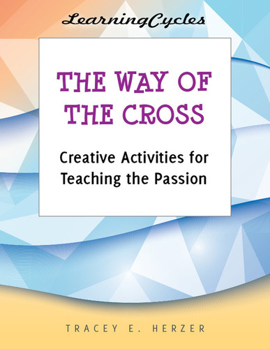 [LearningCycles series] The Way of the Cross (eResource): Creative Activities for Teaching the Passion