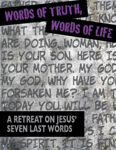 [Lenten eResources] Words of Truth, Words of Life (eResource): A Retreat on Jesus' Seven Last Words