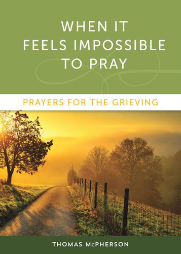 When It Feels Impossible to Pray: Prayers for the Grieving