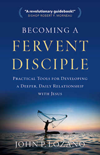 Becoming a Fervent Disciple: Practical Tools for Developing a Deeper, Daily Relationship with Jesus