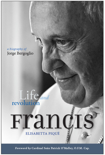 Pope Francis - Life and Revolution: A Biography of Jorge Bergoglio