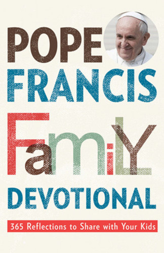 Pope Francis Family Devotional: 365 Reflections to Share With Your Kids