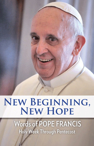New Beginning, New Hope: Words of Pope Francis - Holy Week Through Pentecost