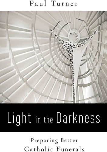 Light in the Darkness: Preparing Better Catholic Funerals