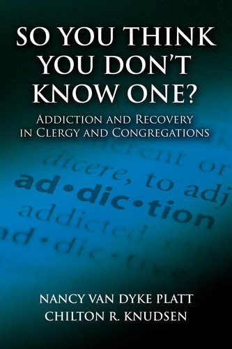 So You Think You Don't Know One?: Addiction and Recovery in Clergy and Congregations
