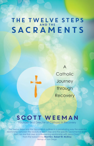 The Twelve Steps and the Sacraments: A Catholic Journey through Recovery