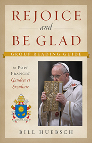Rejoice and Be Glad (Booklet): A Group Reading Guide to Pope Francis' Gaudete et Exsultate