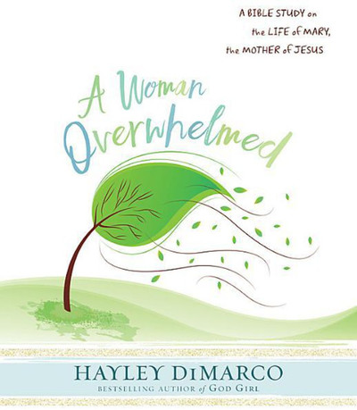 [A Woman Overwhelmed series] A Woman Overwhelmed - Participant Workbook: A Bible Study on the Life of Mary, the Mother of Jesus