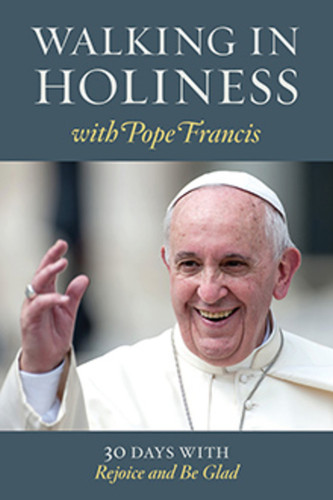 Walking in Holiness with Pope Francis (Booklet): 30 Days with Rejoice and Be Glad