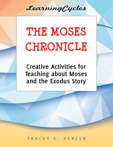 [LearningCycles series] The Moses Chronicle (eResource): Creative Activities for Teaching about Moses and the Exodus Story
