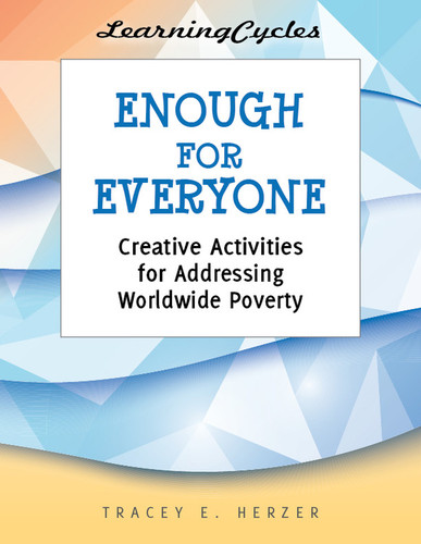 [LearningCycles series] Enough for Everyone (eResource): Creative Activities on Addressing Worldwide Poverty