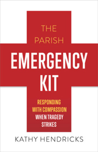 The Parish Emergency Kit: Responding with Compassion when Tragedy Strikes