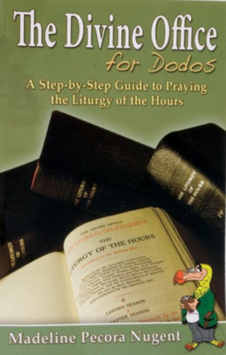 The Divine Office for Dodos: A Step-By-Step Guide to Praying the Liturgy of the Hours