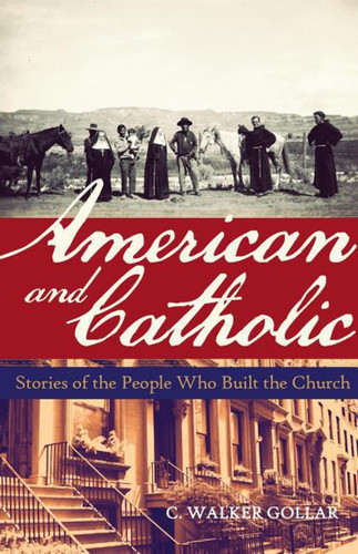 American and Catholic: Stories of the People Who Built the Church