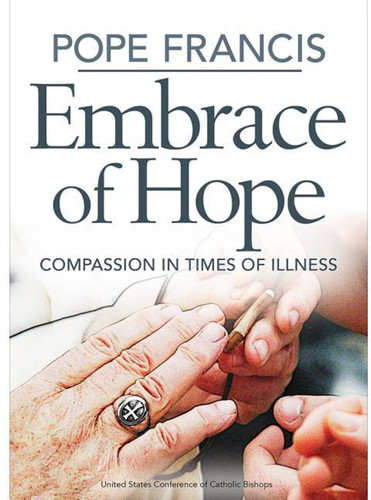 Pope Francis - Embrace of Hope: Compassion in Times of Illness