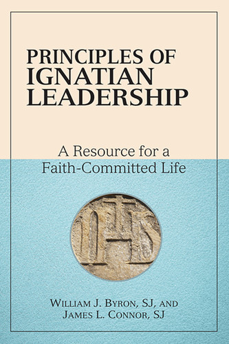 Principles of Ignatian Leadership: Resource for a Faith-Committed Life