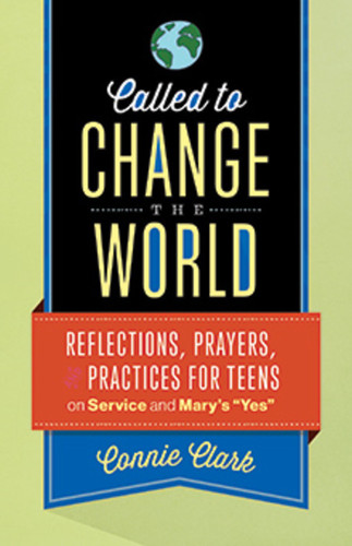 """Called to Change the World (Booklet): Reflections, Prayers and Practices for Teens on Service and Mary's """"Yes"""""""