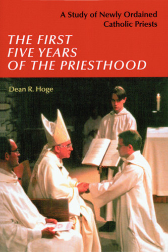 The First Five Years of the Priesthood: A Study of Newly Ordained Catholic Priests