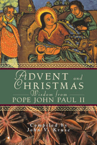 Advent and Christmas Wisdom From Pope John Paul II: Daily Scripture and Prayers Together With Pope John Paul II's Own Words